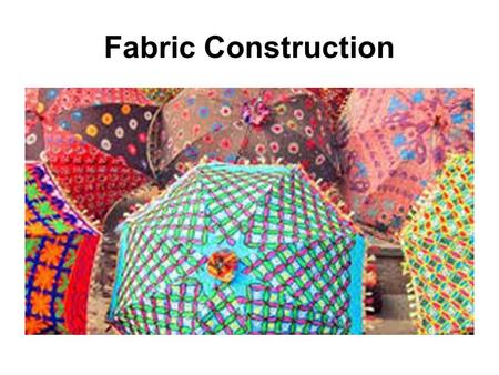 Fabric Construction.