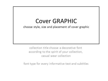 Cover GRAPHIC choose style, size and placement of cover graphic collection title choose a decorative font according to the spirit of your collection, casual.