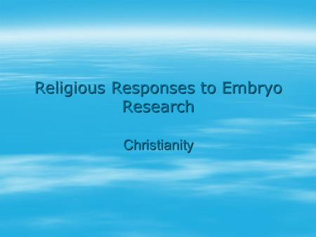 Religious Responses to Embryo Research Christianity.