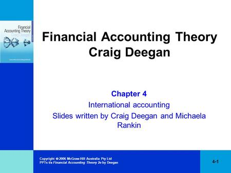 Copyright  2006 McGraw-Hill Australia Pty Ltd PPTs t/a Financial Accounting Theory 2e by Deegan 4-1 Financial Accounting Theory Craig Deegan Chapter 4.