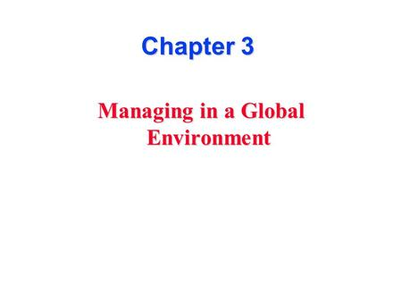 Chapter 3 Managing in a Global Environment. The International Business Environment u Greater difficulties and risks when performing management functions.