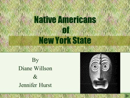 Native Americans of New York State By Diane Willson & Jennifer Hurst.