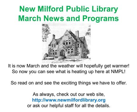 New Milford Public Library March News and Programs It is now March and the weather will hopefully get warmer! So now you can see what is heating up here.