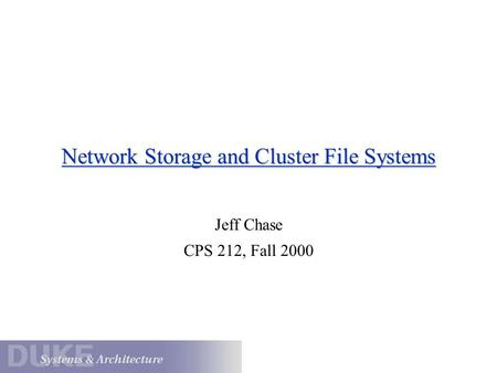 Network Storage and Cluster File Systems Jeff Chase CPS 212, Fall 2000.