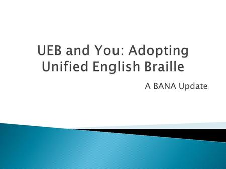 A BANA Update.  1. To gain increased familiarity with the Braille Authority of North America (BANA) and its purpose and current activities.  2. To increase.