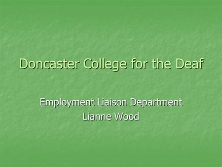 Doncaster College for the Deaf Employment Liaison Department Lianne Wood.