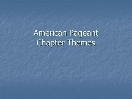 American Pageant Chapter Themes. Chapter 1 New World Beginnings Theme 1: The first discoverers of America, the ancestors of the American Indians, were.