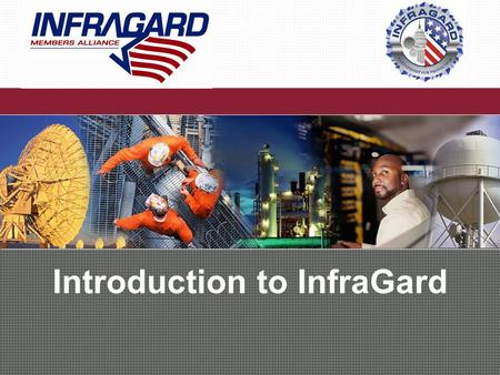 Introduction to InfraGard. About InfraGard InfraGard is a public-private volunteer organization that serves as the critical link that forms a tightly-