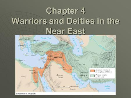 Chapter 4 Warriors and Deities in the Near East. Assyrian Empire 900-612 BCE  By 800 BCE had conquered much of Tigris-Euphrates region  Great talent.