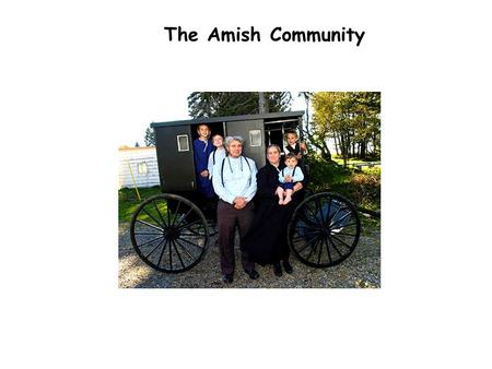 The Amish Community. The Amish Church Those who followed Ammann were originally from 3 main places: the German-speaking parts of Switzerland, Alsace.