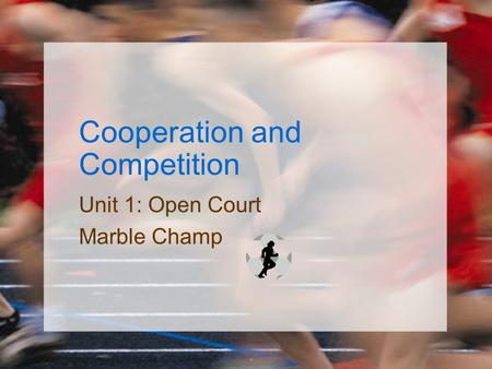 Cooperation and Competition Unit 1: Open Court Marble Champ.