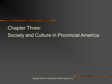 Copyright ©2005 by the McGraw-Hill Companies, Inc. Chapter Three: Society and Culture in Provincial America.
