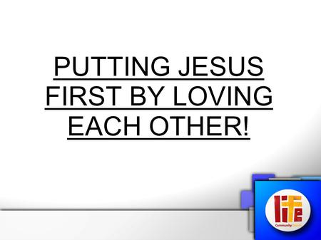 "PUTTING JESUS FIRST BY LOVING EACH OTHER!. Putting Jesus First! Matthew 22:37-40 Jesus said to him, ""'You shall love the Lord your God with all your heart,"