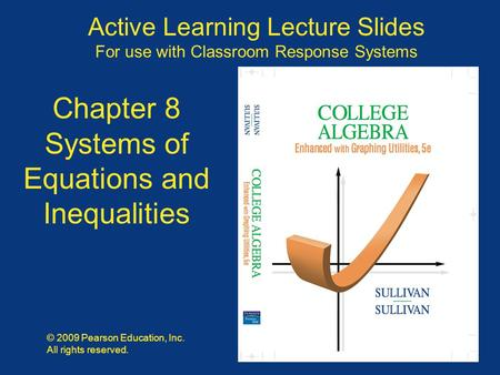 Slide 8 - 1 Copyright © 2009 Pearson Education, Inc. Active Learning Lecture Slides For use with Classroom Response Systems © 2009 Pearson Education, Inc.