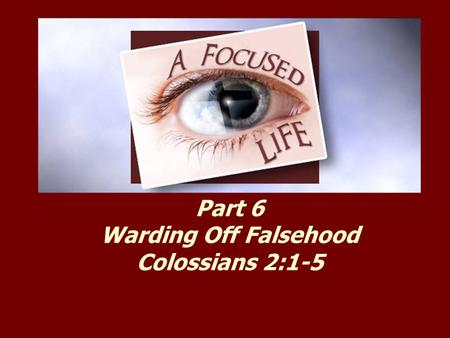 Part 6 Warding Off Falsehood Colossians 2:1-5. Colossians 2:1-5 (ESV) For I want you to know how great a struggle I have for you and for those at Laodicea.