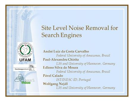 Site Level Noise Removal for Search Engines André Luiz da Costa Carvalho Federal University of Amazonas, Brazil Paul-Alexandru Chirita L3S and University.