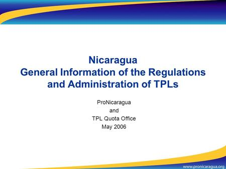 ProNicaragua and TPL Quota Office May 2006 Nicaragua General Information of the Regulations and Administration of TPLs.