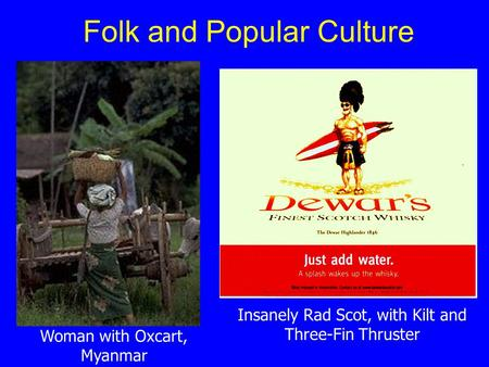 Folk and Popular Culture Woman with Oxcart, Myanmar Insanely Rad Scot, with Kilt and Three-Fin Thruster.