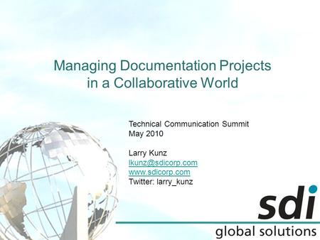 Managing Documentation Projects in a Collaborative World Technical Communication Summit May 2010 Larry Kunz  Twitter: