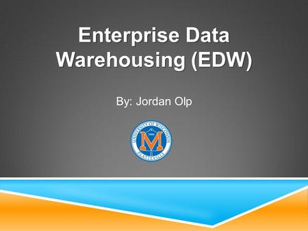Enterprise Data Warehousing (EDW) By: Jordan Olp.