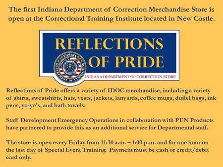 Reflections of Pride offers a variety of IDOC merchandise, including a variety of shirts, sweatshirts, hats, vests, jackets, lanyards, coffee mugs, duffel.