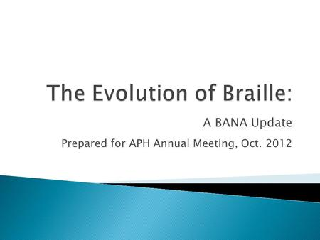 A BANA Update Prepared for APH Annual Meeting, Oct. 2012.