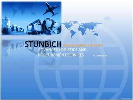 STUNBICH STUNBICH INVESTMENT LIMITED ADVANCED LOGISTICS AND PROCUREMENT SERVICES RC: 1099220.