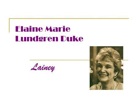 Elaine Marie Lundgren Duke Lainey. Born in 1930, Elaine was the third child of Ray and Ruth Lundgren, first generation immigrants from Sweden.