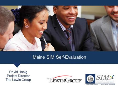 David Hanig Project Director The Lewin Group Maine SIM Self-Evaluation.