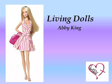 "Living Dolls Abby King. Have you ever..? Felt you can't possibly leave the house with no make up on? Asked someone, ""does my bum look big in this?"" Cried."