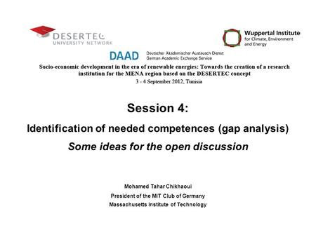 Session 4: Identification of needed competences (gap analysis) Some ideas for the open discussion Mohamed Tahar Chikhaoui President of the MIT Club of.
