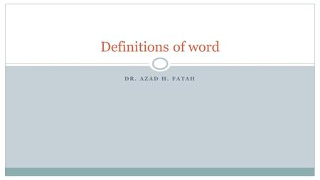 DR. AZAD H. FATAH Definitions of word. Definitions A word is a sound or combination of sounds that has a meaning and is spoken or written. A word is a.