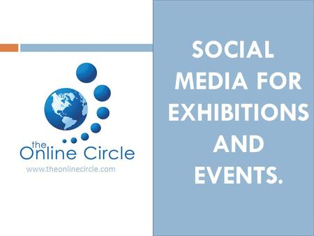 SOCIAL MEDIA FOR EXHIBITIONS AND EVENTS. www.theonlinecircle.com.
