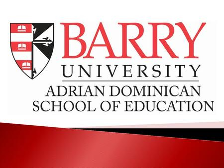 About Barry University Catholic institution founded in 1940 by the Adrian Dominican Sisters Core Commitments: knowledge and truth, inclusive community,