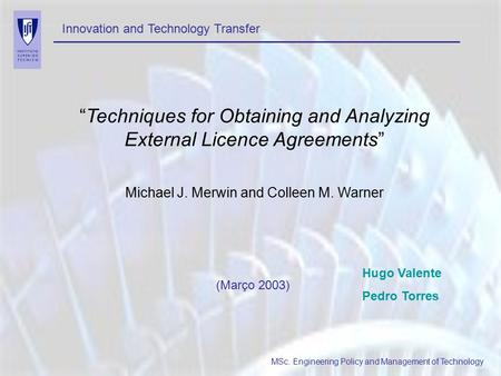 "Innovation and Technology Transfer MSc. Engineering Policy and Management of Technology ""Techniques for Obtaining and Analyzing External Licence Agreements"""