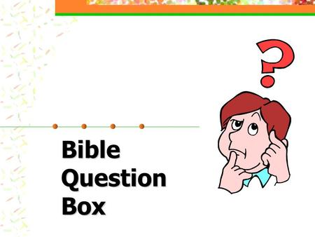 "Bible Question Box. 2 ""Is it ok for a woman to baptize someone?"" Basis of the Bible answer: Basis of the Bible answer: Leadership role of men Leadership."