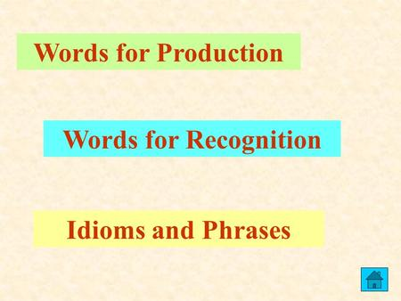 Words for Production Words for Recognition Idioms and Phrases.