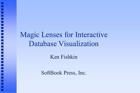 Magic Lenses for Interactive Database Visualization Ken Fishkin SoftBook Press, Inc.