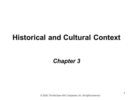 1 Historical and Cultural Context Chapter 3 © 2009, The McGraw-Hill Companies, Inc. All rights reserved.
