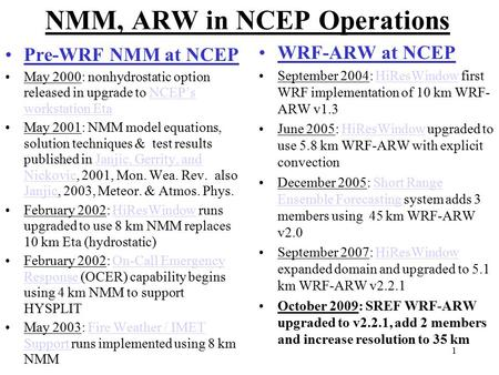 1 NMM, ARW in NCEP Operations Pre-WRF NMM at NCEP May 2000: nonhydrostatic option released in upgrade to NCEP's workstation EtaNCEP's workstation Eta May.