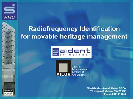 Radiofrequency Identification for movable heritage management Central International Archive of Art Objects Member of Albert Canals – General Director AICOA.