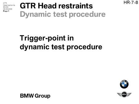 GTR Head restraints ES-62 08.09.2006 Page 1 HR-7-8 GTR Head restraints Dynamic test procedure Trigger-point in dynamic test procedure.