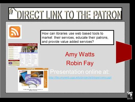 Amy Watts Robin Fay Presentation online at:  How can libraries use web based tools to market their services,