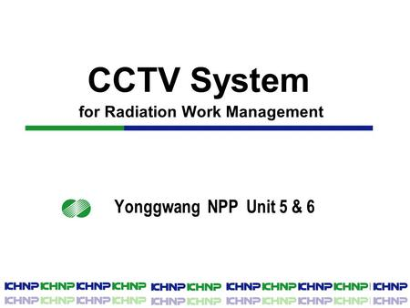 CCTV System for Radiation Work Management Yonggwang NPP Unit 5 & 6.
