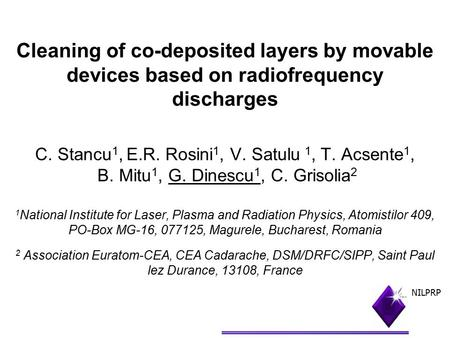 Cleaning of co-deposited layers by movable devices based on radiofrequency discharges C. Stancu 1, E.R. Rosini 1, V. Satulu 1, T. Acsente 1, B. Mitu 1,
