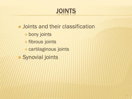  Joints and their classification  bony joints  fibrous joints  cartilaginous joints  Synovial joints 7-1.