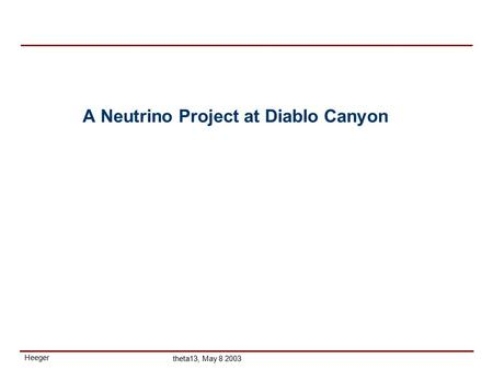 Heeger theta13, May 8 2003 A Neutrino Project at Diablo Canyon.