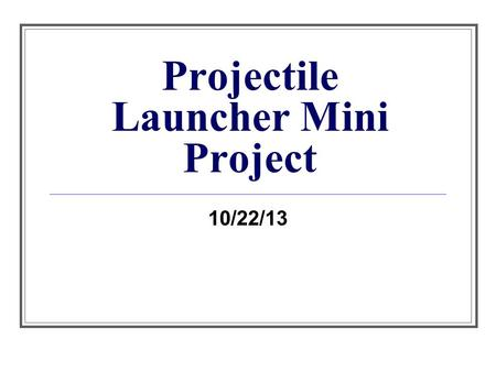 Projectile Launcher Mini Project 10/22/13. Bellwork If you are only given time (t) and range (d x ) how can you find v y ?