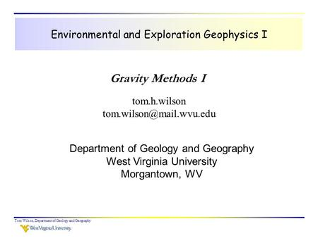 Tom Wilson, Department of Geology and Geography Environmental and Exploration Geophysics I tom.h.wilson Department of Geology.