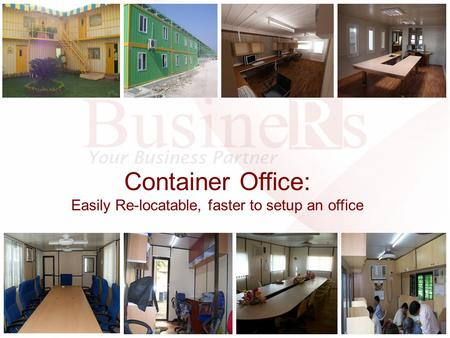 Container Office: Easily Re-locatable, faster to setup an office.